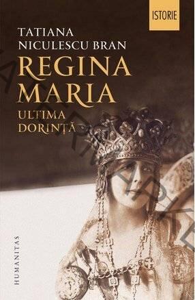 Tatiana Niculescu Bran - Regina Maria, ultima dorință